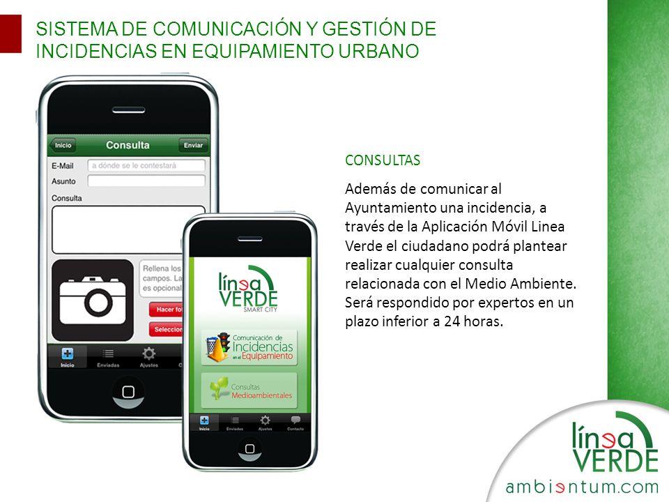 SISTEMA DE COMUNICACIÓN Y GESTIÓN DE INCIDENCIAS EN EQUIPAMIENTO URBANO CONSULTAS Además de comunicar al Ayuntamiento una incidencia, a través de la A