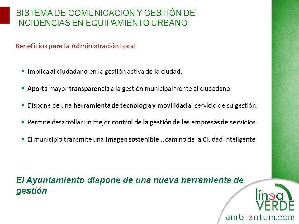 SISTEMA DE COMUNICACIÓN Y GESTIÓN DE INCIDENCIAS EN EQUIPAMIENTO URBANO Beneficios para la Administración Local Implica al ciudadano en la gestión act