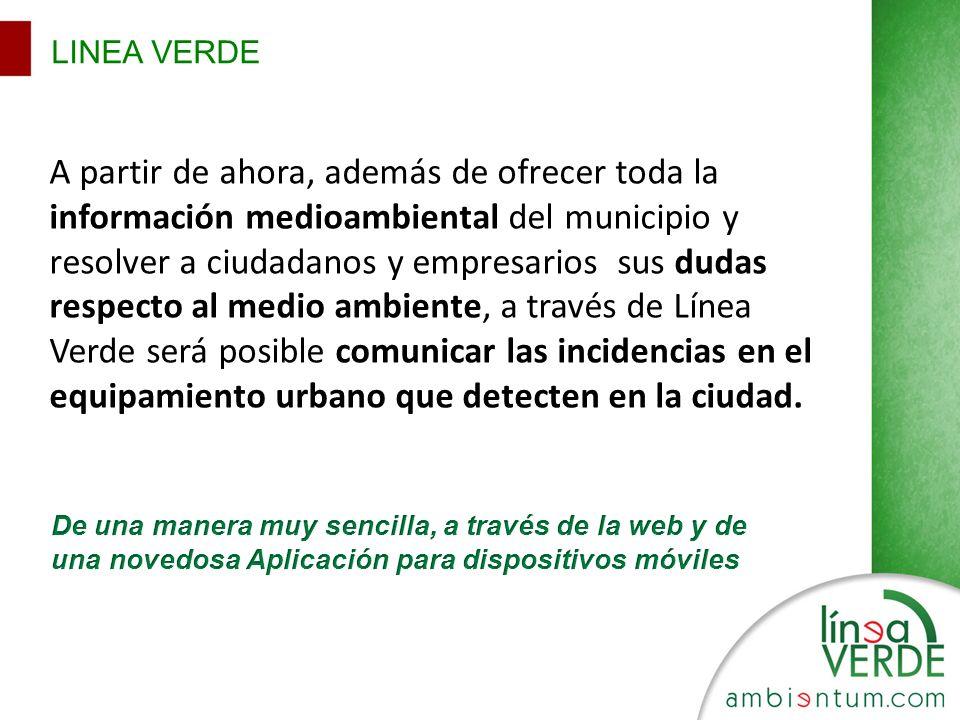 LINEA VERDE A partir de ahora, además de ofrecer toda la información medioambiental del municipio y resolver a ciudadanos y empresarios sus dudas resp