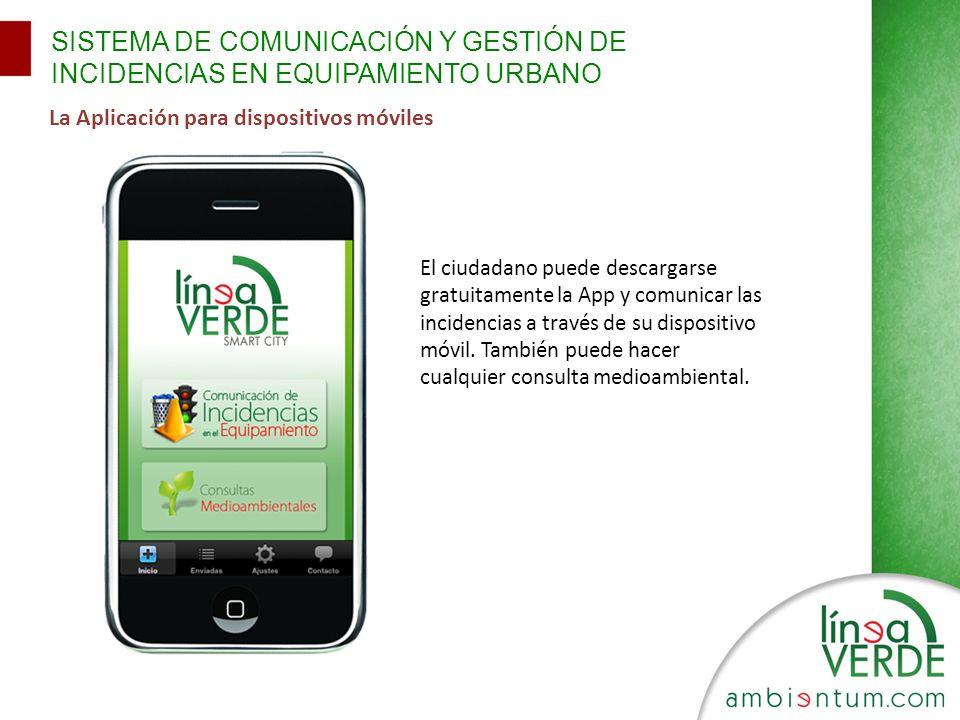 SISTEMA DE COMUNICACIÓN Y GESTIÓN DE INCIDENCIAS EN EQUIPAMIENTO URBANO La Aplicación para dispositivos móviles El ciudadano puede descargarse gratuit