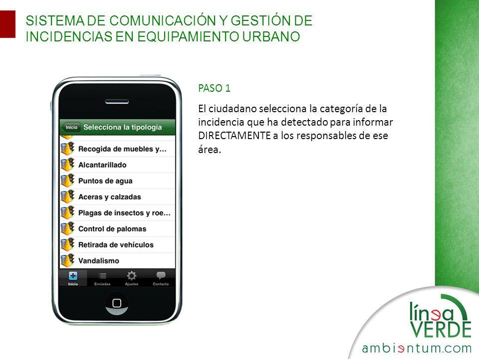 SISTEMA DE COMUNICACIÓN Y GESTIÓN DE INCIDENCIAS EN EQUIPAMIENTO URBANO PASO 1 El ciudadano selecciona la categoría de la incidencia que ha detectado para informar DIRECTAMENTE a los responsables de ese área.