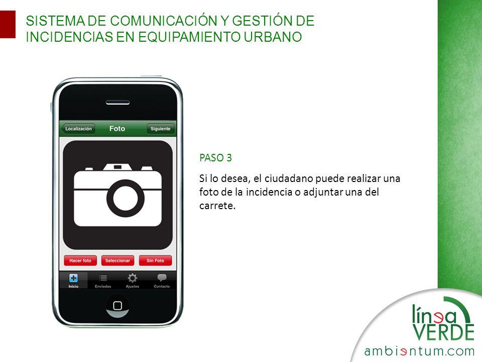 SISTEMA DE COMUNICACIÓN Y GESTIÓN DE INCIDENCIAS EN EQUIPAMIENTO URBANO PASO 3 Si lo desea, el ciudadano puede realizar una foto de la incidencia o adjuntar una del carrete.