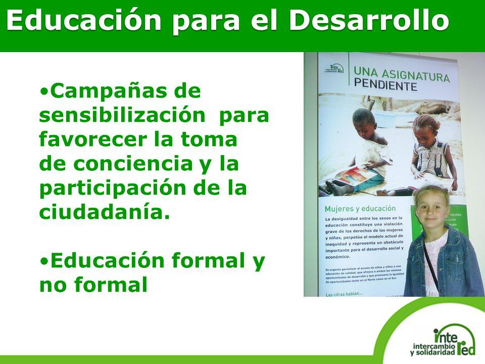 Educación para el Desarrollo Campañas de sensibilización para favorecer la toma de conciencia y la participación de la ciudadanía. Educación formal y