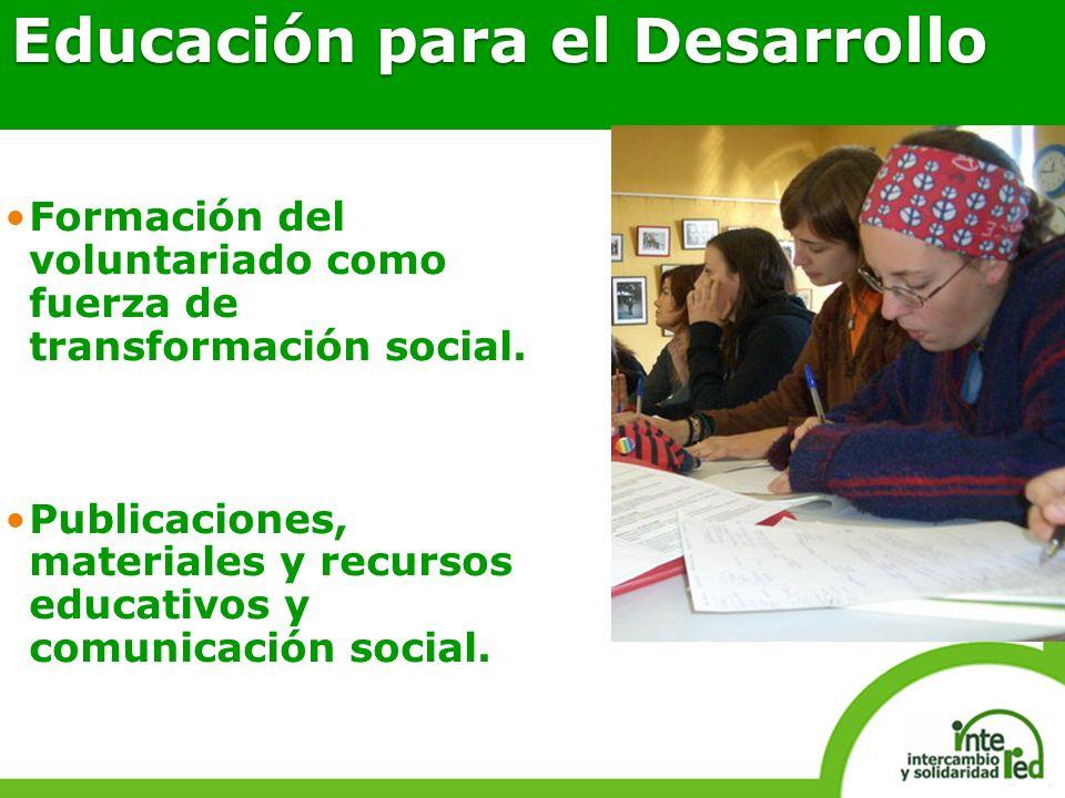 Educación para el Desarrollo Formación del voluntariado como fuerza de transformación social. Publicaciones, materiales y recursos educativos y comuni
