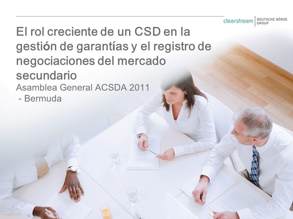 Asamblea General ACSDA 2011 - Bermuda El rol creciente de un CSD en la gesti ó n de garant í as y el registro de negociaciones del mercado secundario