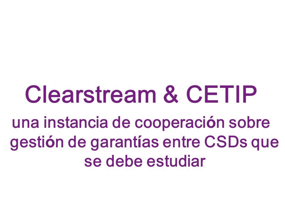 Clearstream & CETIP una instancia de cooperaci ó n sobre gesti ó n de garant í as entre CSDs que se debe estudiar