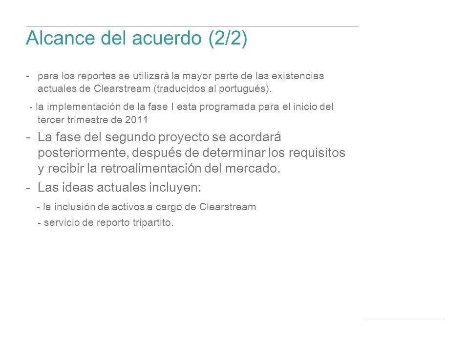 Alcance del acuerdo (2/2) para los reportes se utilizar á la mayor parte de las existencias actuales de Clearstream (traducidos al portugu é s).