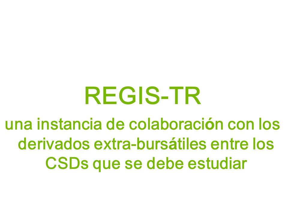 REGIS-TR una instancia de colaboraci ó n con los derivados extra-burs á tiles entre los CSDs que se debe estudiar