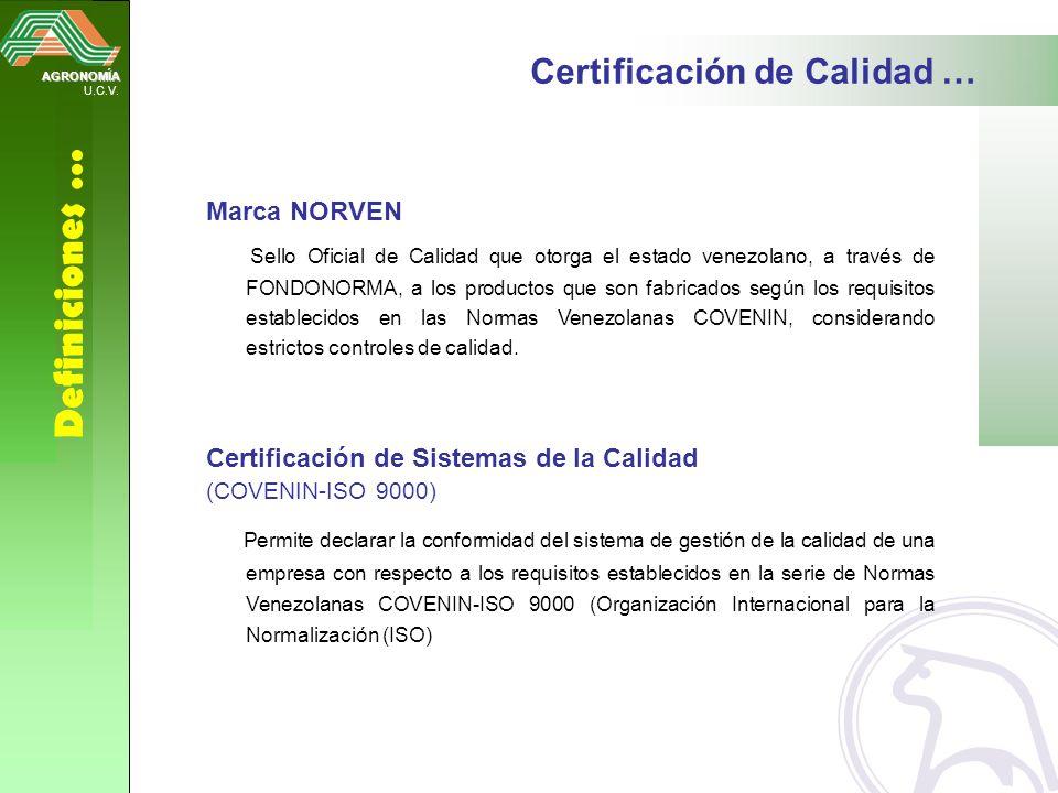AGRONOMÍA U.C.V. Definiciones … Certificación de Calidad … Marca NORVEN Sello Oficial de Calidad que otorga el estado venezolano, a través de FONDONOR