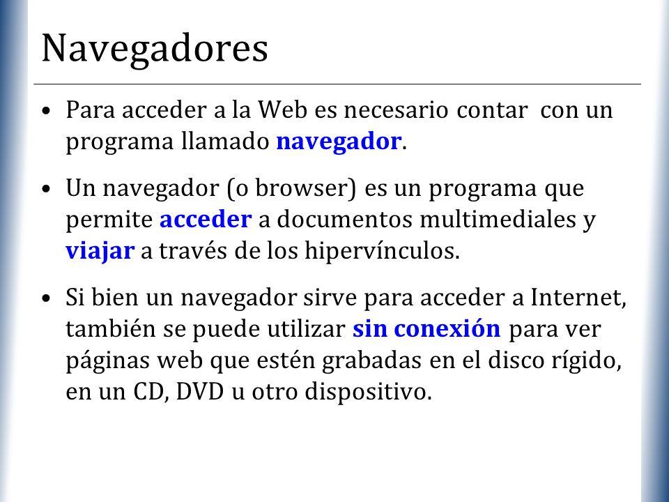 XP Navegadores Para acceder a la Web es necesario contar con un programa llamado navegador. Un navegador (o browser) es un programa que permite accede