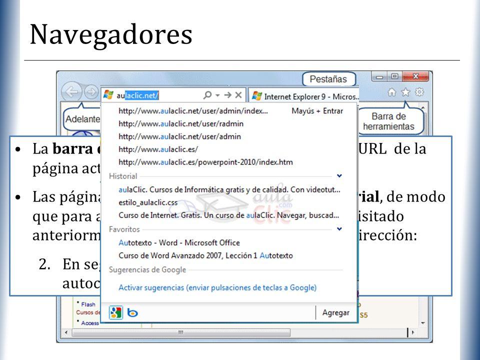 XP Navegadores La barra de direcciones: Contiene la dirección URL de la página actual. Las páginas visitadas se almacenan en un historial, de modo que