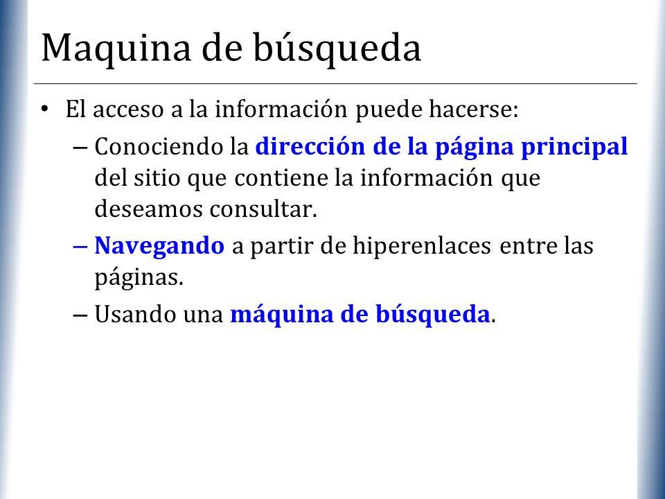 XP Maquina de búsqueda El acceso a la información puede hacerse: – Conociendo la dirección de la página principal del sitio que contiene la informació