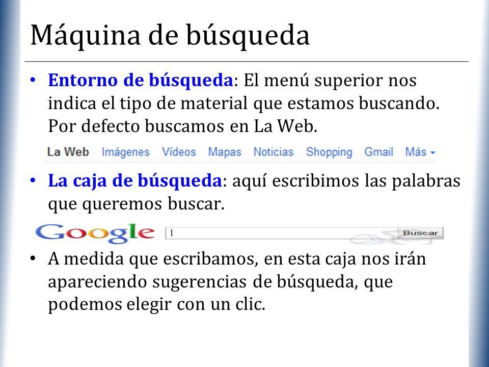 XP Máquina de búsqueda Entorno de búsqueda: El menú superior nos indica el tipo de material que estamos buscando. Por defecto buscamos en La Web. La c