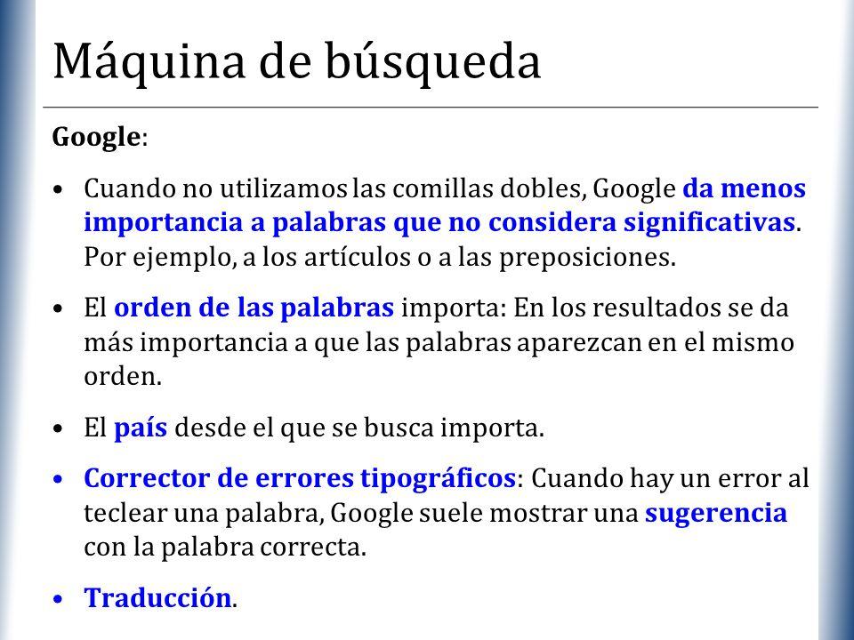 XP Máquina de búsqueda Google: Cuando no utilizamos las comillas dobles, Google da menos importancia a palabras que no considera significativas. Por e