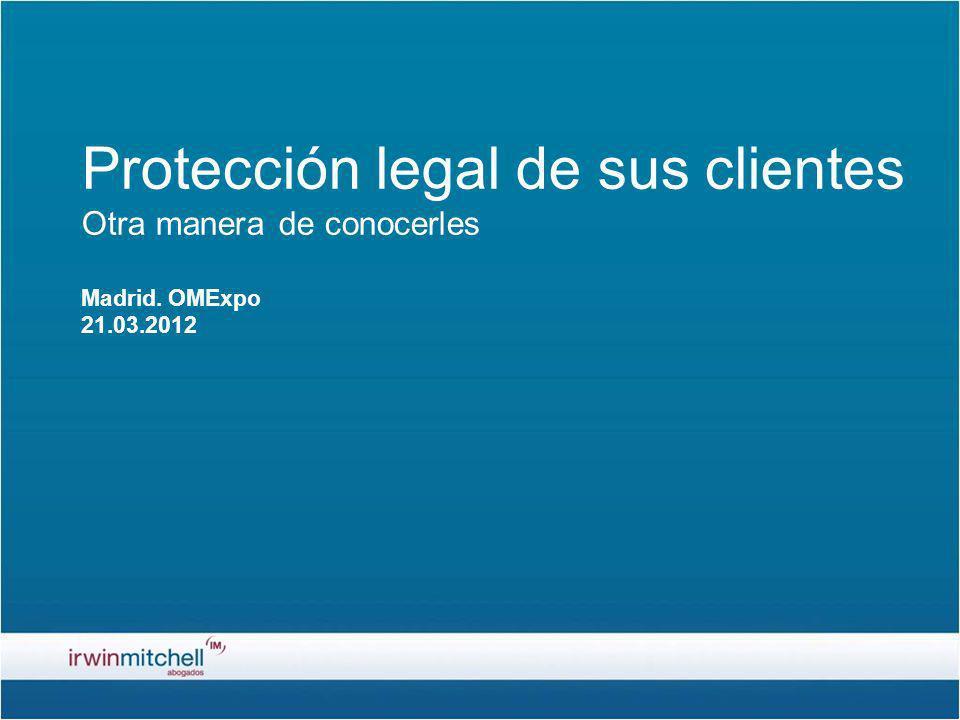 Protección legal de sus clientes Otra manera de conocerles Madrid. OMExpo 21.03.2012