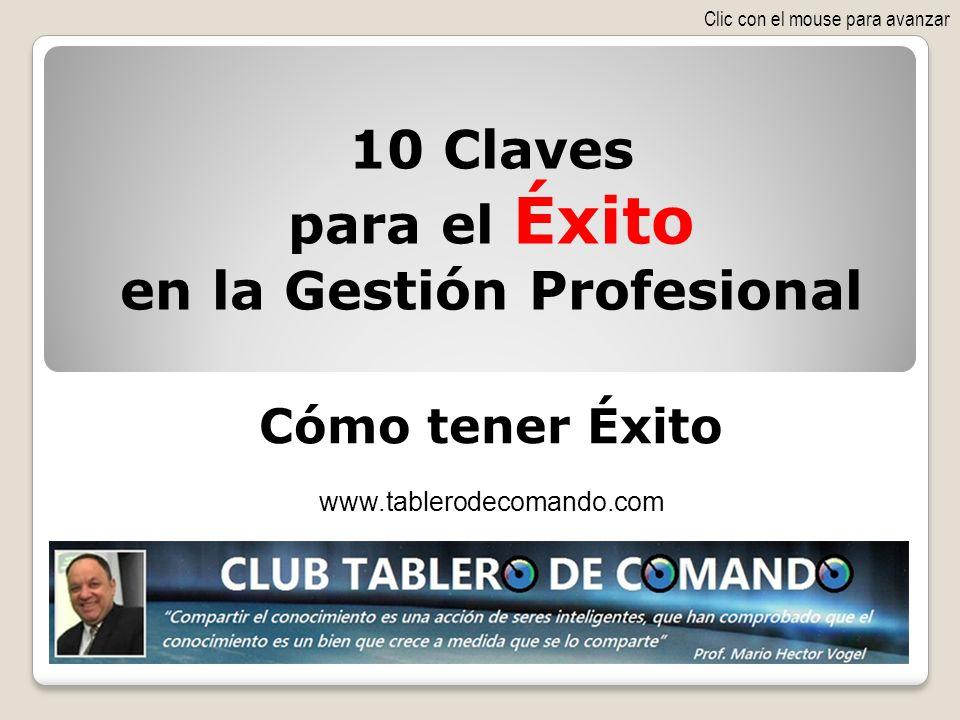 10 Claves para el Éxito en la Gestión Profesional Clic con el mouse para avanzar Cómo tener Éxito www.tablerodecomando.com