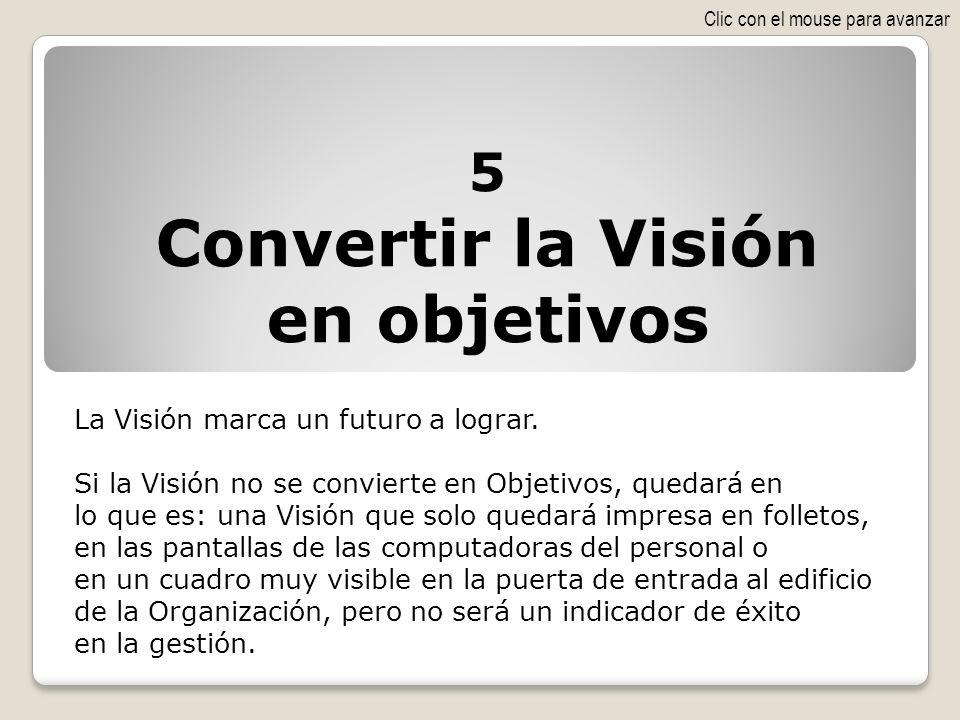 La Visión marca un futuro a lograr. Si la Visión no se convierte en Objetivos, quedará en lo que es: una Visión que solo quedará impresa en folletos,