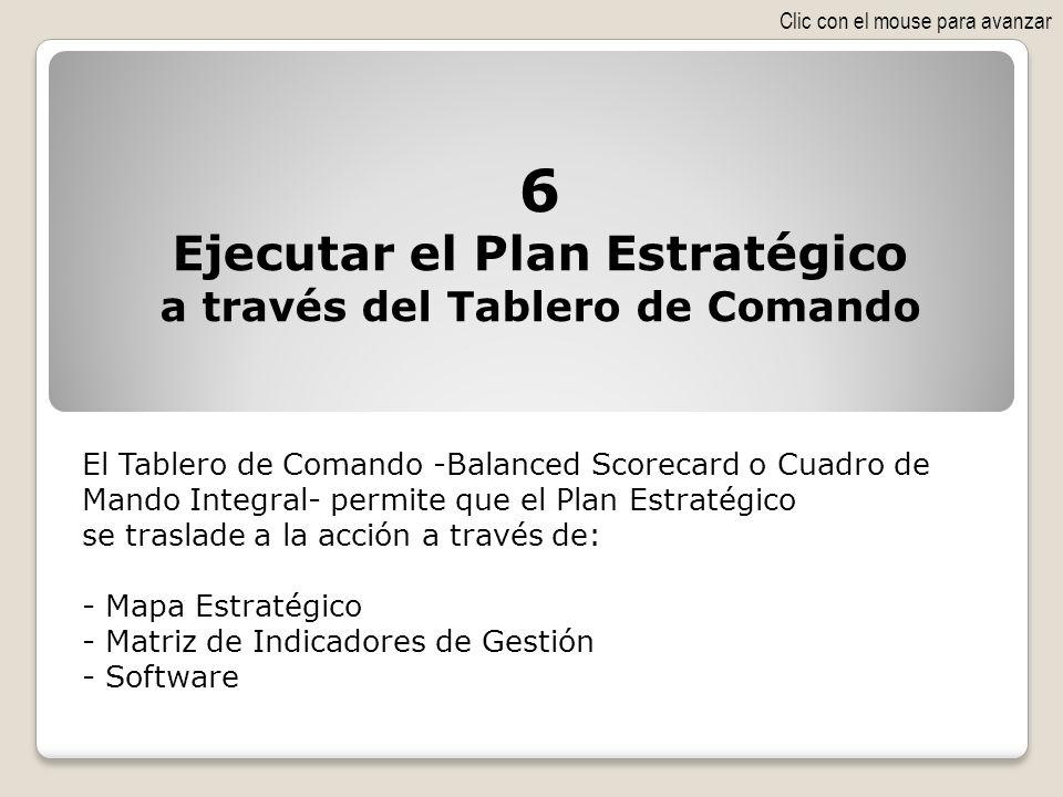 El Tablero de Comando -Balanced Scorecard o Cuadro de Mando Integral- permite que el Plan Estratégico se traslade a la acción a través de: - Mapa Estr