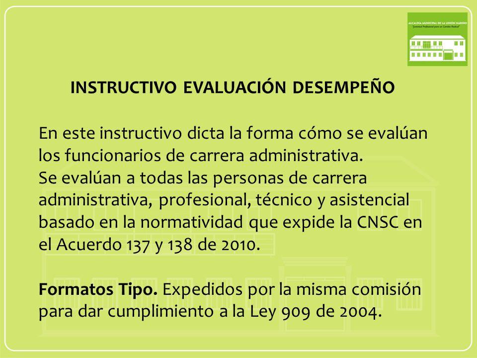 INSTRUCTIVO EVALUACIÓN DESEMPEÑO En este instructivo dicta la forma cómo se evalúan los funcionarios de carrera administrativa.