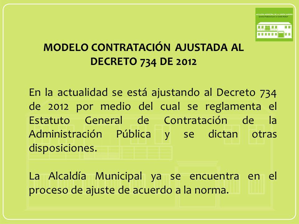 MODELO CONTRATACIÓN AJUSTADA AL DECRETO 734 DE 2012 En la actualidad se está ajustando al Decreto 734 de 2012 por medio del cual se reglamenta el Estatuto General de Contratación de la Administración Pública y se dictan otras disposiciones.
