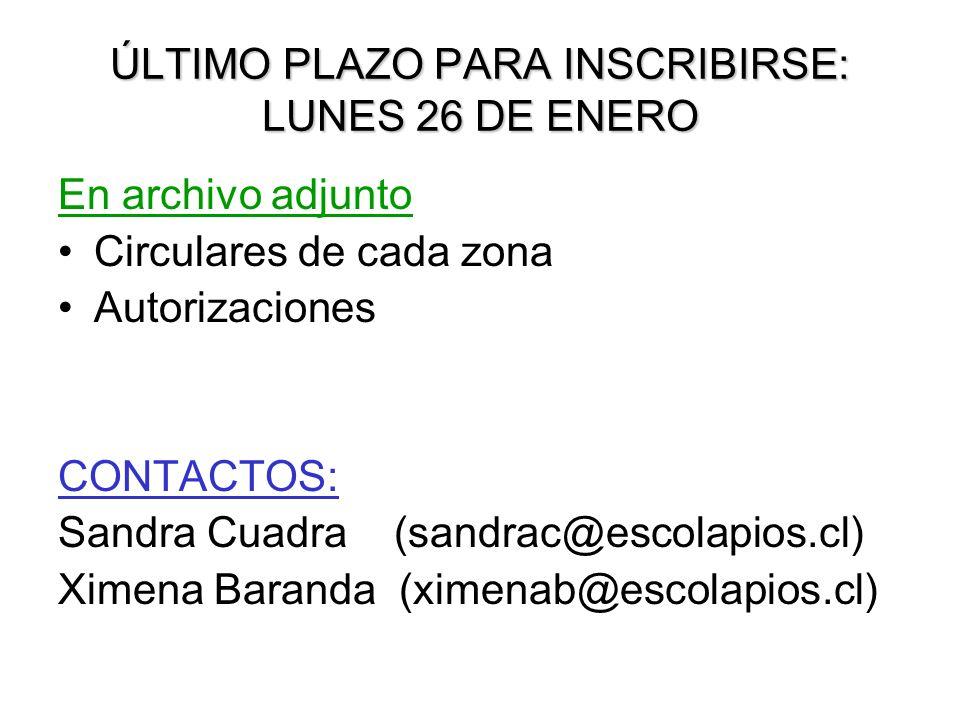 ÚLTIMO PLAZO PARA INSCRIBIRSE: LUNES 26 DE ENERO En archivo adjunto Circulares de cada zona Autorizaciones CONTACTOS: Sandra Cuadra (sandrac@escolapios.cl) Ximena Baranda (ximenab@escolapios.cl)