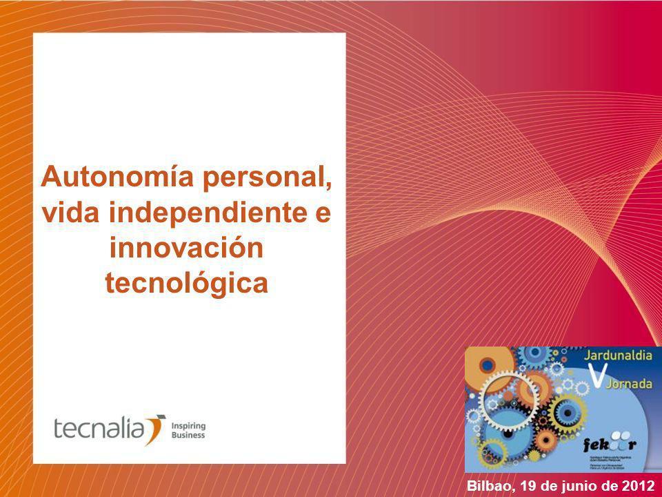 Autonomía personal, vida independiente e innovación tecnológica Bilbao, 19 de junio de 2012