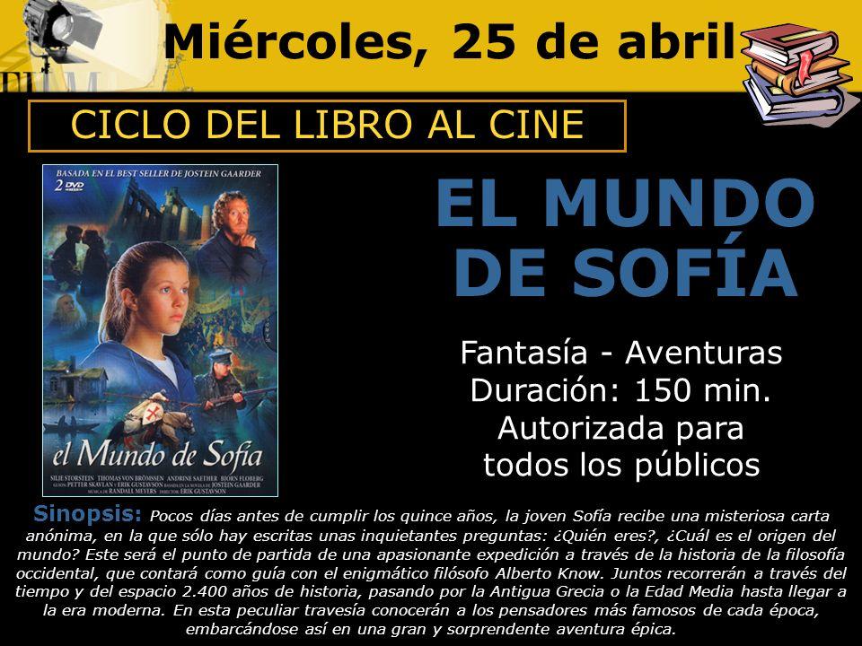 Miércoles, 25 de abril EL MUNDO DE SOFÍA Fantasía - Aventuras Duración: 150 min.