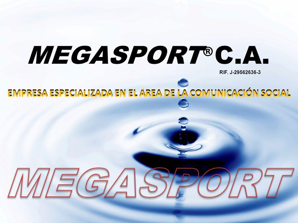 RIF. J-29562636-3 EMPRESA ESPECIALIZADA EN EL AREA DE LA COMUNICACIÓN SOCIAL MEGASPORT ® C.A. EMPRESA ESPECIALIZADA EN EL ÁREA DE LA COMUNICACIÓN SOCI