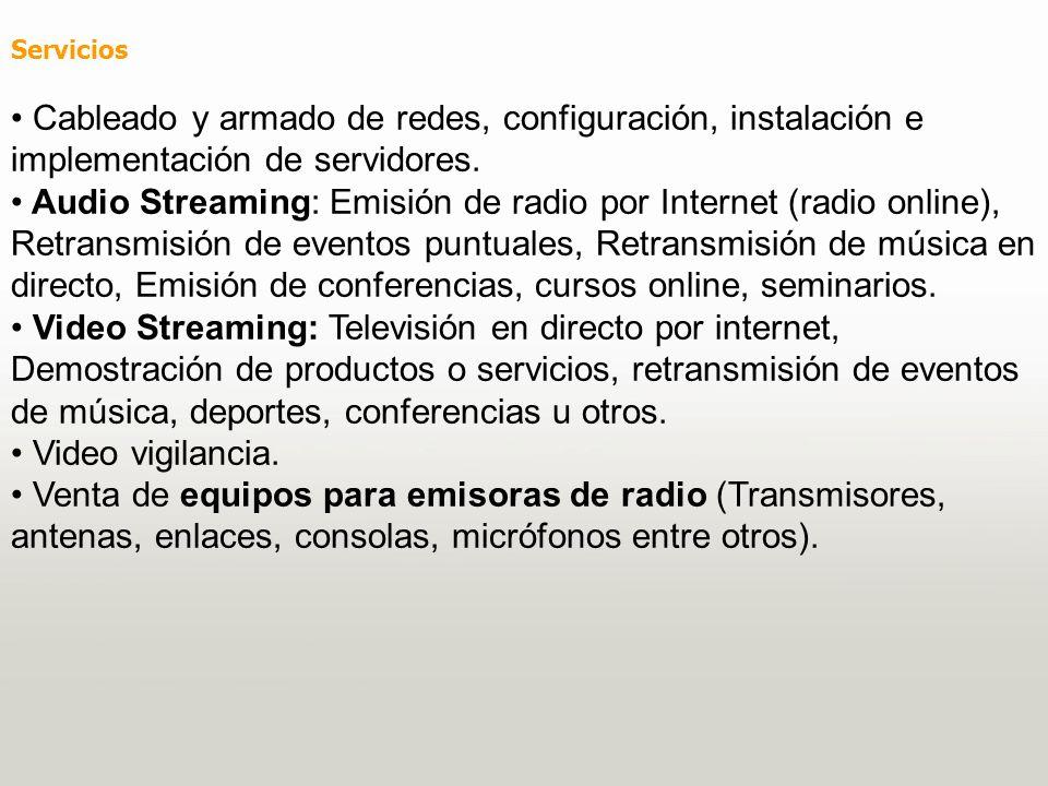 Servicios Cableado y armado de redes, configuración, instalación e implementación de servidores. Audio Streaming: Emisión de radio por Internet (radio