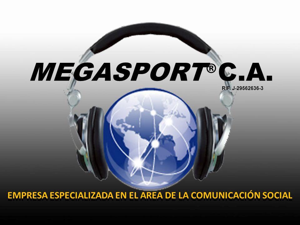 EMPRESA ESPECIALIZADA EN EL AREA DE LA COMUNICACIÓN SOCIAL MEGASPORT ® C.A. RIF. J-29562636-3