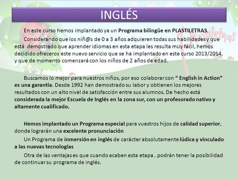 INGLÉS En este curso hemos implantado ya un Programa bilingüe en PLASTILETRAS. Considerando que los niñ@s de 0 a 3 años adquieren todas sus habilidade
