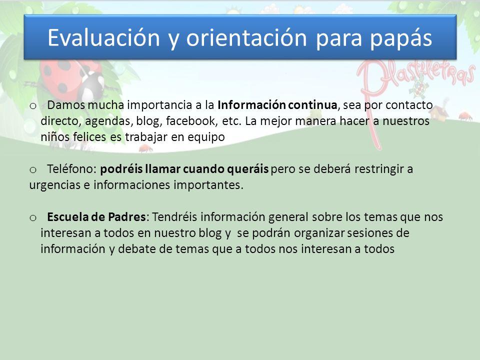 Evaluación y orientación para papás o Damos mucha importancia a la Información continua, sea por contacto directo, agendas, blog, facebook, etc. La me