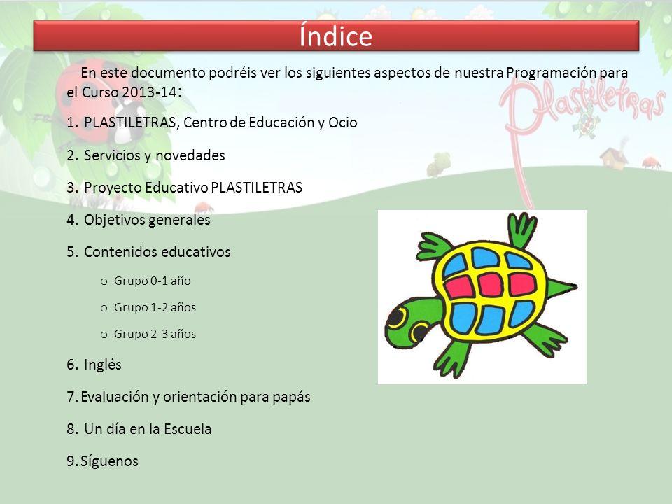 Índice En este documento podréis ver los siguientes aspectos de nuestra Programación para el Curso 2013-14 : 1. PLASTILETRAS, Centro de Educación y Oc