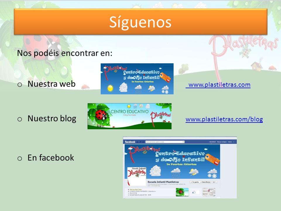 Síguenos Nos podéis encontrar en: o Nuestra web www.plastiletras.com www.plastiletras.com o Nuestro blog www.plastiletras.com/blog www.plastiletras.com/blog o En facebook
