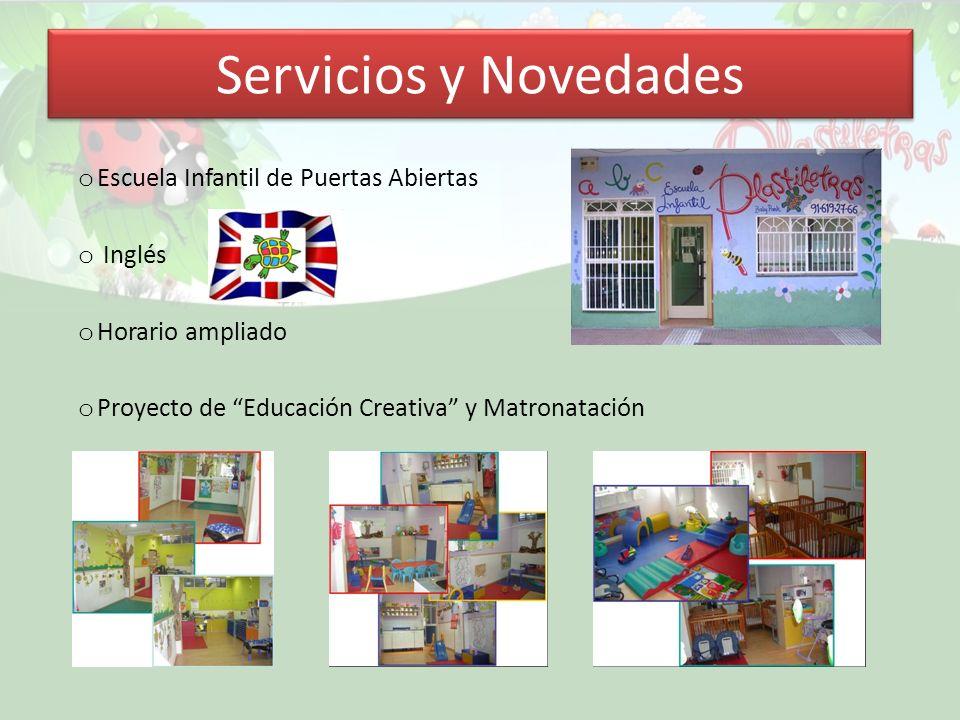 Servicios y Novedades o Escuela Infantil de Puertas Abiertas o Inglés o Horario ampliado o Proyecto de Educación Creativa y Matronatación