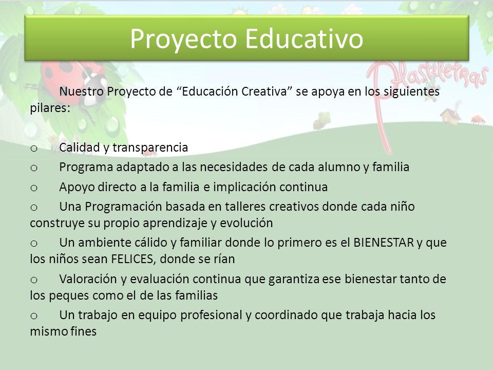 Proyecto Educativo Nuestro Proyecto de Educación Creativa se apoya en los siguientes pilares: o Calidad y transparencia o Programa adaptado a las nece