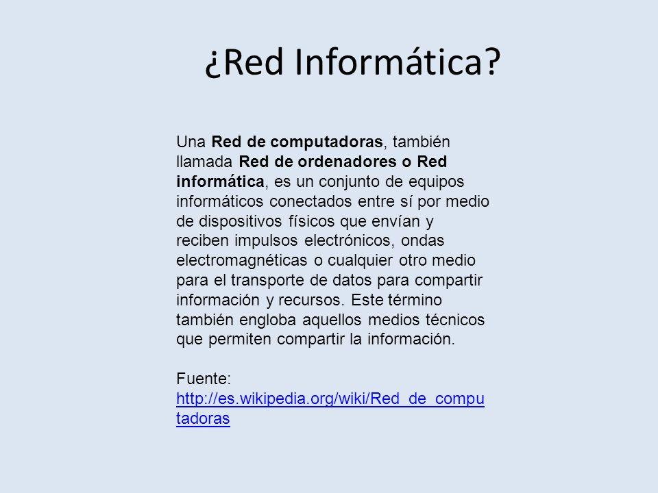 ¿Red Informática? Una Red de computadoras, también llamada Red de ordenadores o Red informática, es un conjunto de equipos informáticos conectados ent