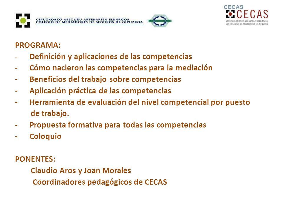 PROGRAMA: - Definición y aplicaciones de las competencias - Cómo nacieron las competencias para la mediación - Beneficios del trabajo sobre competencias - Aplicación práctica de las competencias - Herramienta de evaluación del nivel competencial por puesto de trabajo.
