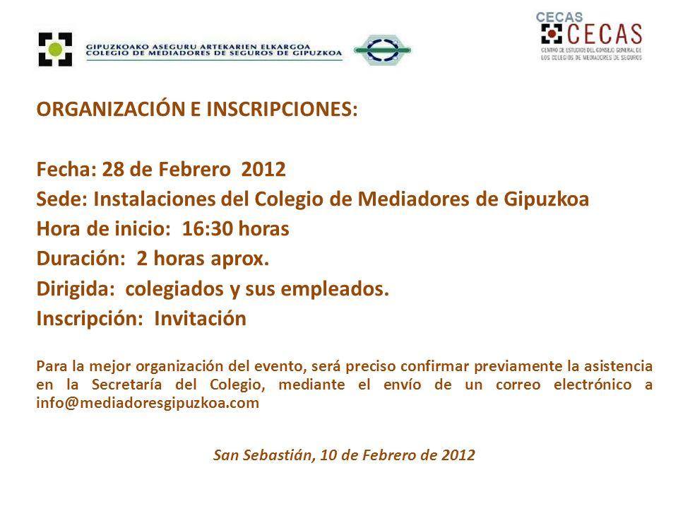 ORGANIZACIÓN E INSCRIPCIONES: Fecha: 28 de Febrero 2012 Sede: Instalaciones del Colegio de Mediadores de Gipuzkoa Hora de inicio: 16:30 horas Duración: 2 horas aprox.