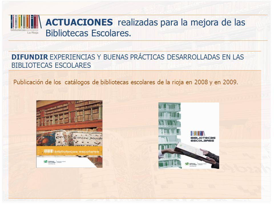 DIFUNDIR EXPERIENCIAS Y BUENAS PRÁCTICAS DESARROLLADAS EN LAS BIBLIOTECAS ESCOLARES ACTUACIONES realizadas para la mejora de las Bibliotecas Escolares.
