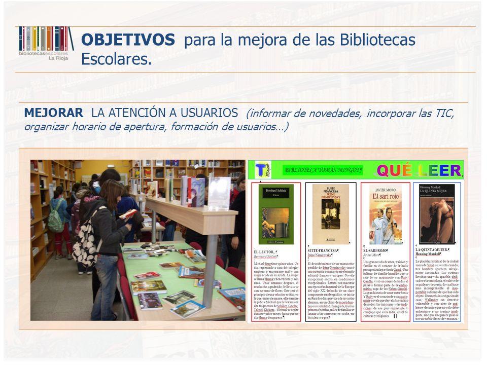 MEJORAR LA ATENCIÓN A USUARIOS (informar de novedades, incorporar las TIC, organizar horario de apertura, formación de usuarios…) OBJETIVOS para la mejora de las Bibliotecas Escolares.