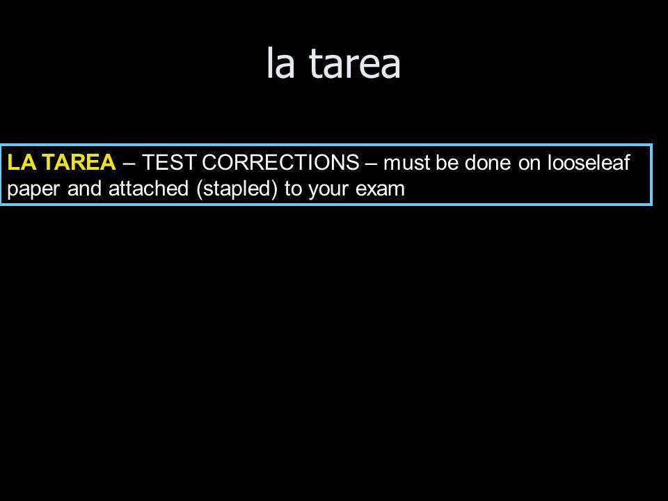 la tarea LA TAREA – TEST CORRECTIONS – must be done on looseleaf paper and attached (stapled) to your exam