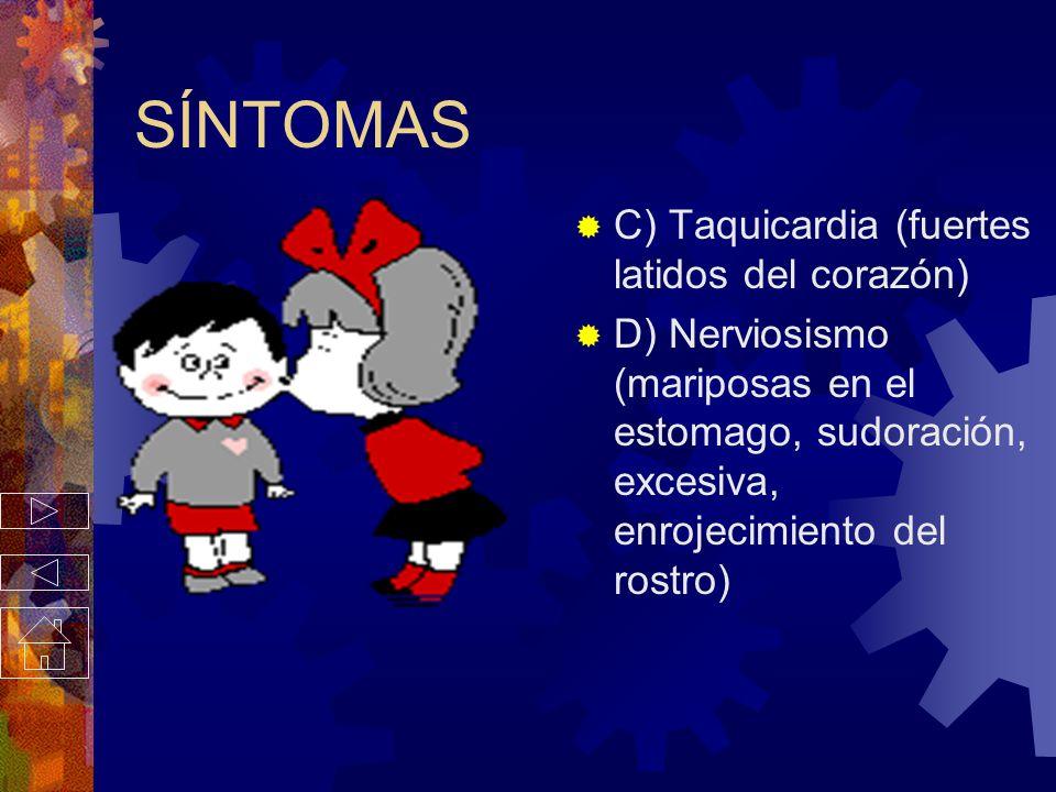 SÍNTOMAS A) Dilatación de pupilas (te brillan los ojitos) B) Introspección del pensamiento (pensar todo el tiempo en una persona)