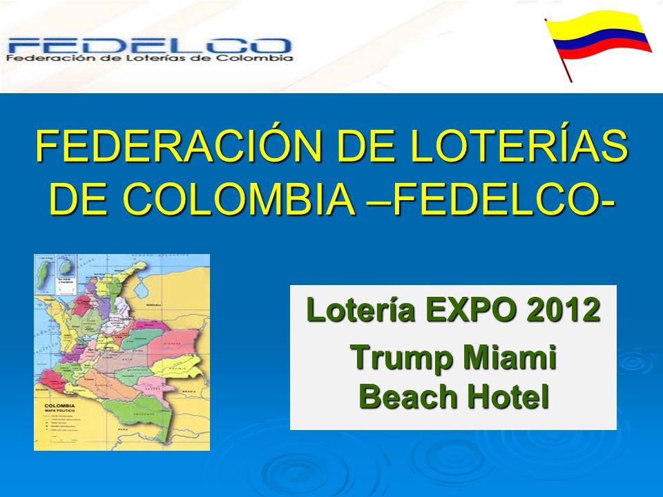 FEDERACIÓN DE LOTERÍAS DE COLOMBIA –FEDELCO- Lotería EXPO 2012 Trump Miami Beach Hotel