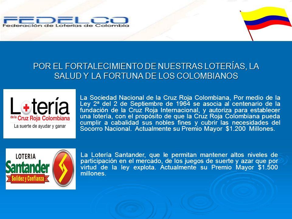 POR EL FORTALECIMIENTO DE NUESTRAS LOTERÍAS, LA SALUD Y LA FORTUNA DE LOS COLOMBIANOS La Sociedad Nacional de la Cruz Roja Colombiana, Por medio de la