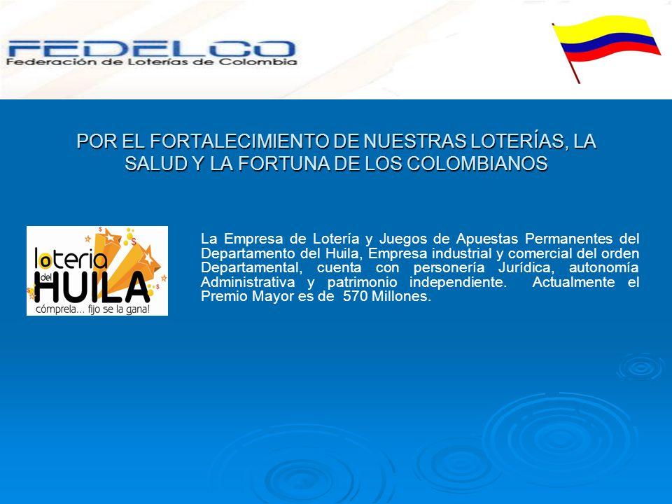 POR EL FORTALECIMIENTO DE NUESTRAS LOTERÍAS, LA SALUD Y LA FORTUNA DE LOS COLOMBIANOS La Empresa de Lotería y Juegos de Apuestas Permanentes del Depar