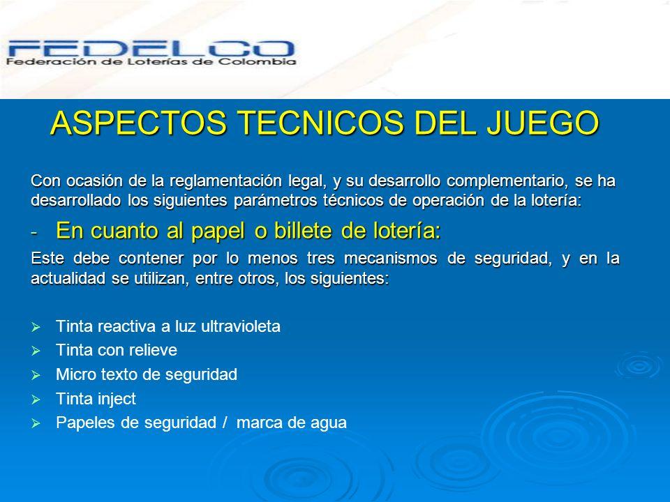 ASPECTOS TECNICOS DEL JUEGO Con ocasión de la reglamentación legal, y su desarrollo complementario, se ha desarrollado los siguientes parámetros técni