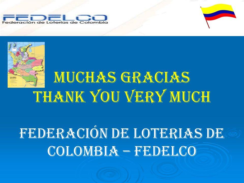 MUCHAS GRACIAS THANK YOU VERY MUCH FEDERACIÓN DE LOTERIAS DE COLOMBIA – FEDELCO