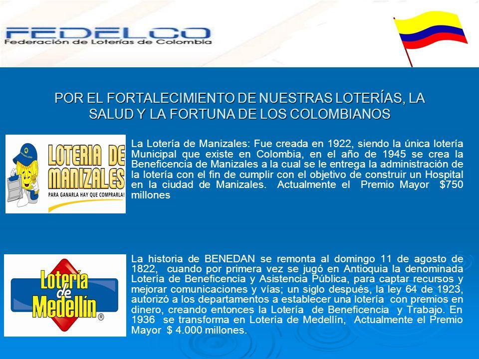 POR EL FORTALECIMIENTO DE NUESTRAS LOTERÍAS, LA SALUD Y LA FORTUNA DE LOS COLOMBIANOS La Lotería de Manizales: Fue creada en 1922, siendo la única lot
