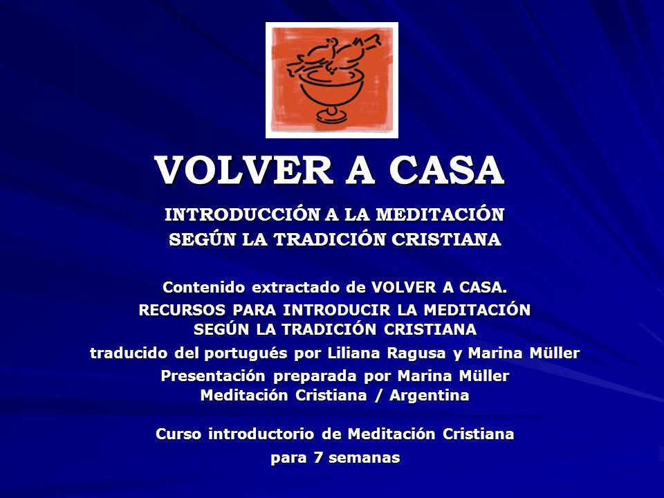 VOLVER A CASA INTRODUCCIÓN A LA MEDITACIÓN SEGÚN LA TRADICIÓN CRISTIANA Contenido extractado de VOLVER A CASA.